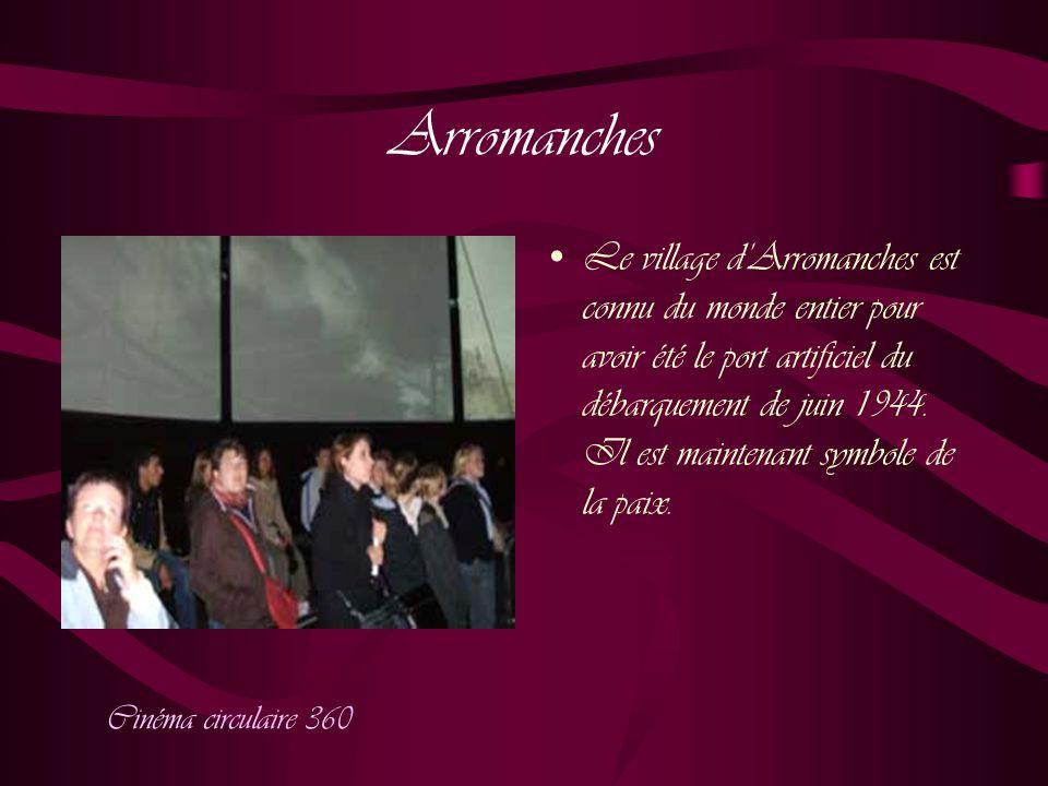Arromanches Le village d'Arromanches est connu du monde entier pour avoir été le port artificiel du débarquement de juin 1944.