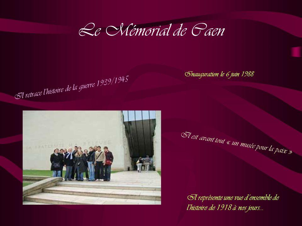 Le Mémorial de Caen Il retrace l'histoire de la guerre 1939/1945 Il représente une vue d'ensemble de l'histoire de 1918 à nos jours… Il est avant tout « un musée pour la paix » Inauguration le 6 juin 1988