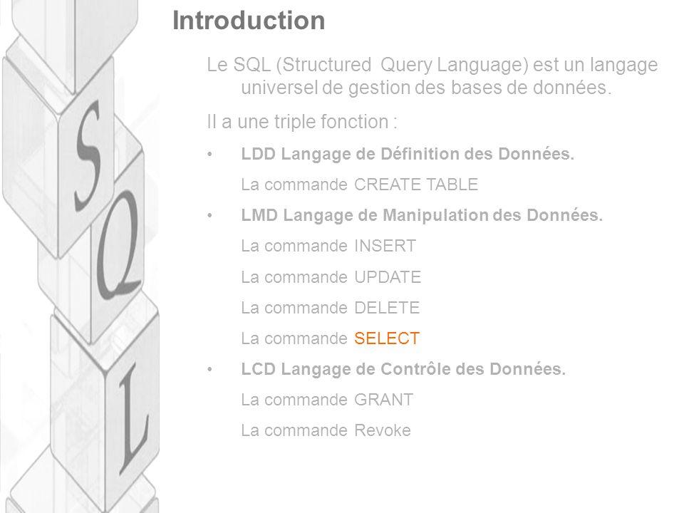 Introduction Le SQL (Structured Query Language) est un langage universel de gestion des bases de données. Il a une triple fonction : LDD Langage de Dé