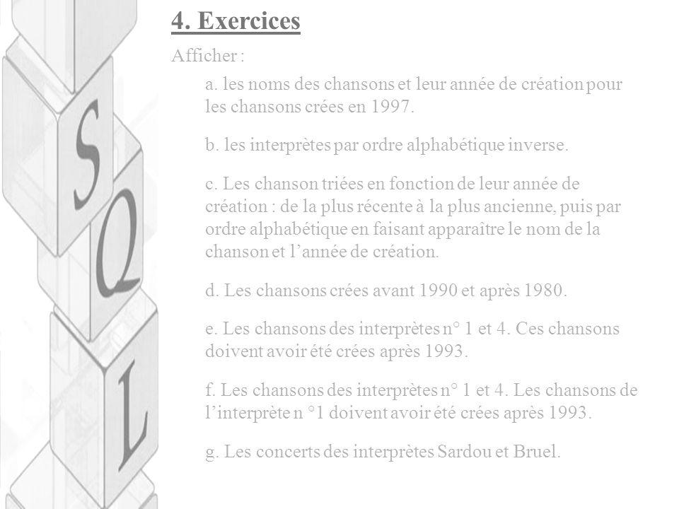 4. Exercices a. les noms des chansons et leur année de création pour les chansons crées en 1997. b. les interprètes par ordre alphabétique inverse. c.