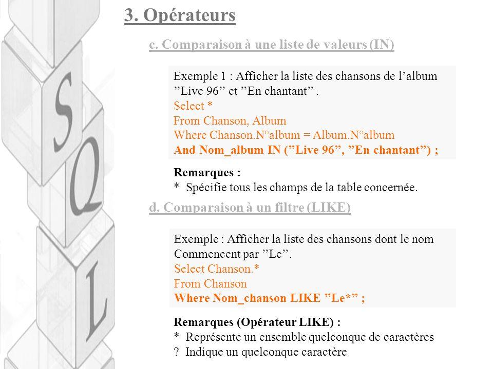 3. Opérateurs c. Comparaison à une liste de valeurs (IN) d. Comparaison à un filtre (LIKE) Exemple : Afficher la liste des chansons dont le nom Commen