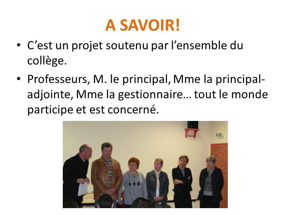 A SAVOIR.C'est un projet soutenu par l'ensemble du collège.