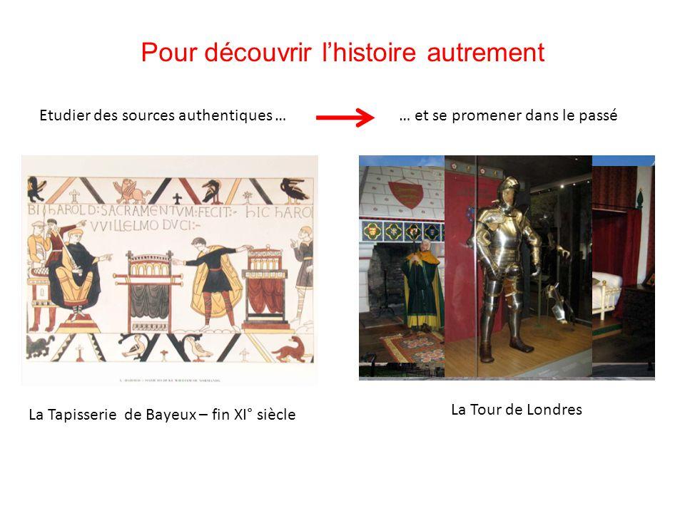 Pour découvrir l'histoire autrement Etudier des sources authentiques … La Tapisserie de Bayeux – fin XI° siècle … et se promener dans le passé La Tour de Londres