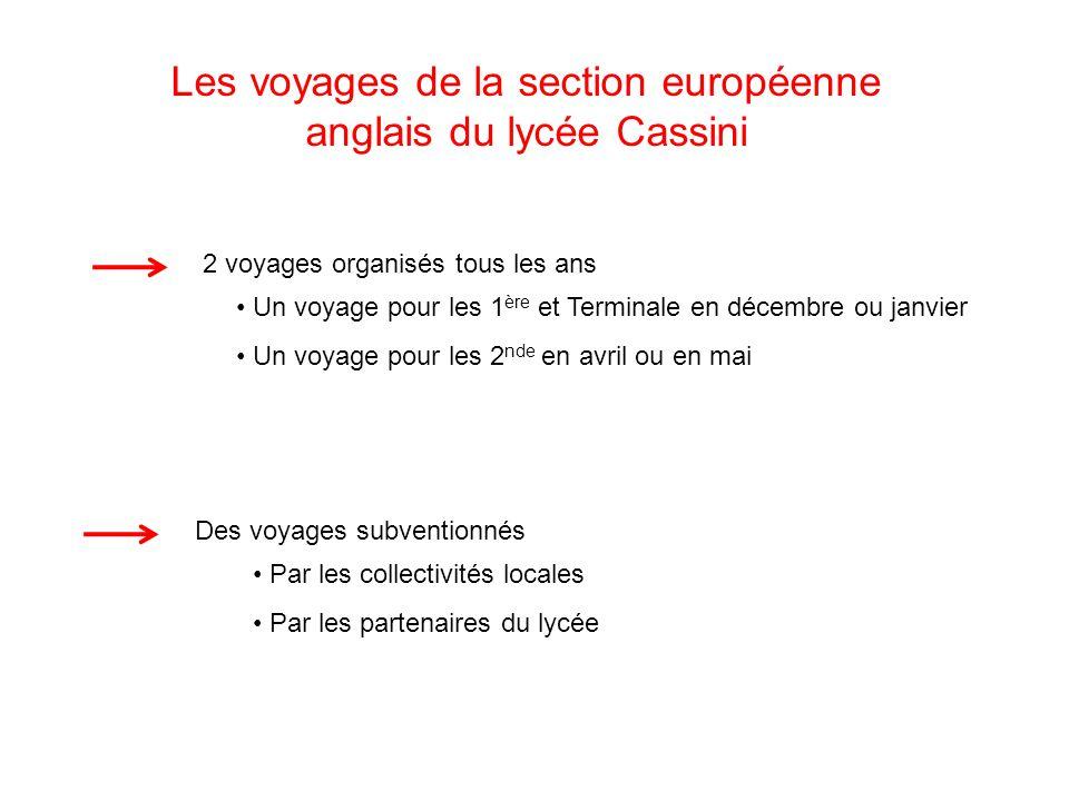 Les voyages de la section européenne anglais du lycée Cassini 2 voyages organisés tous les ans Un voyage pour les 1 ère et Terminale en décembre ou janvier Un voyage pour les 2 nde en avril ou en mai Des voyages subventionnés Par les collectivités locales Par les partenaires du lycée