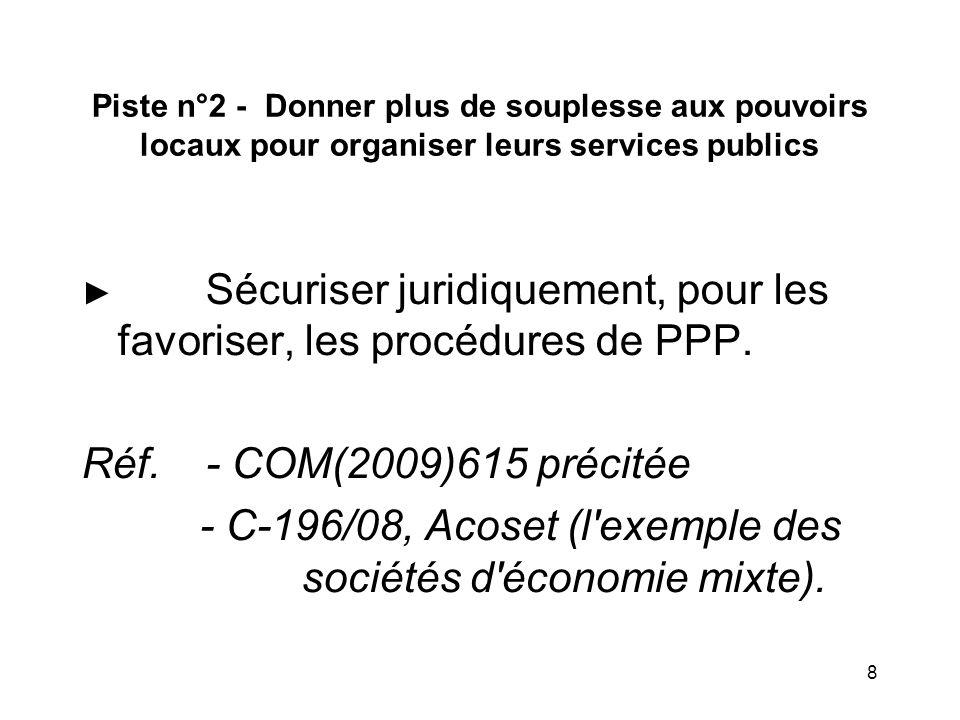 8 Piste n°2 - Donner plus de souplesse aux pouvoirs locaux pour organiser leurs services publics ► Sécuriser juridiquement, pour les favoriser, les procédures de PPP.