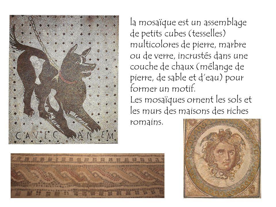 la mosaïque est un assemblage de petits cubes (tesselles) multicolores de pierre, marbre ou de verre, incrustés dans une couche de chaux (mélange de p