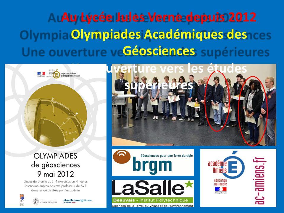 Au Lycée Jules Verne depuis 2012 Olympiades Académiques des Géosciences Une ouverture vers les études supérieures