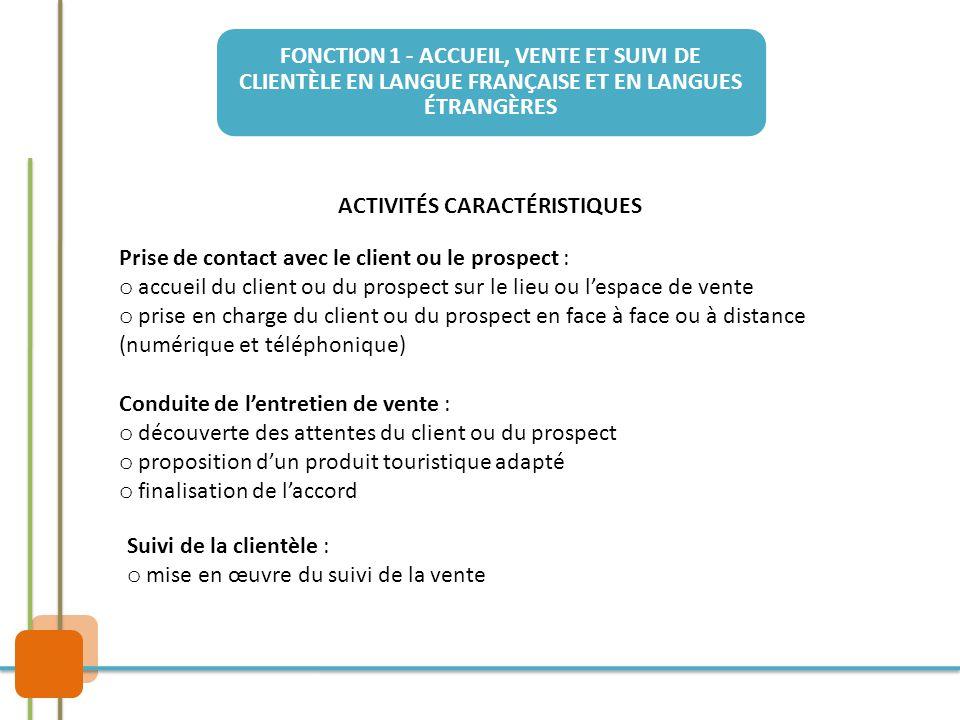 FONCTION 1 - ACCUEIL, VENTE ET SUIVI DE CLIENTÈLE EN LANGUE FRANÇAISE ET EN LANGUES ÉTRANGÈRES ACTIVITÉS CARACTÉRISTIQUES Prise de contact avec le cli