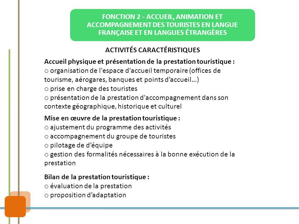 FONCTION 2 - ACCUEIL, ANIMATION ET ACCOMPAGNEMENT DES TOURISTES EN LANGUE FRANÇAISE ET EN LANGUES ÉTRANGÈRES ACTIVITÉS CARACTÉRISTIQUES Accueil physiq