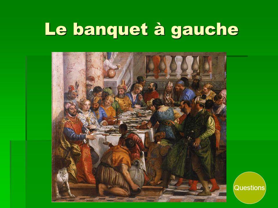 Le banquet à gauche Questions