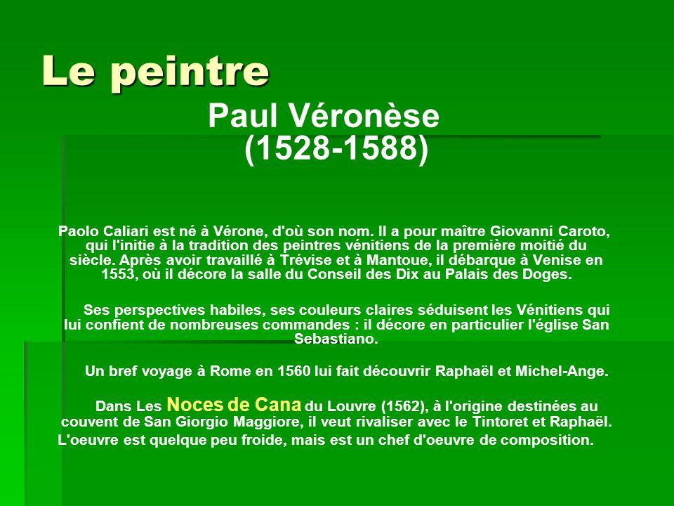 Le peintre Paul Véronèse (1528-1588) Paolo Caliari est né à Vérone, d où son nom.