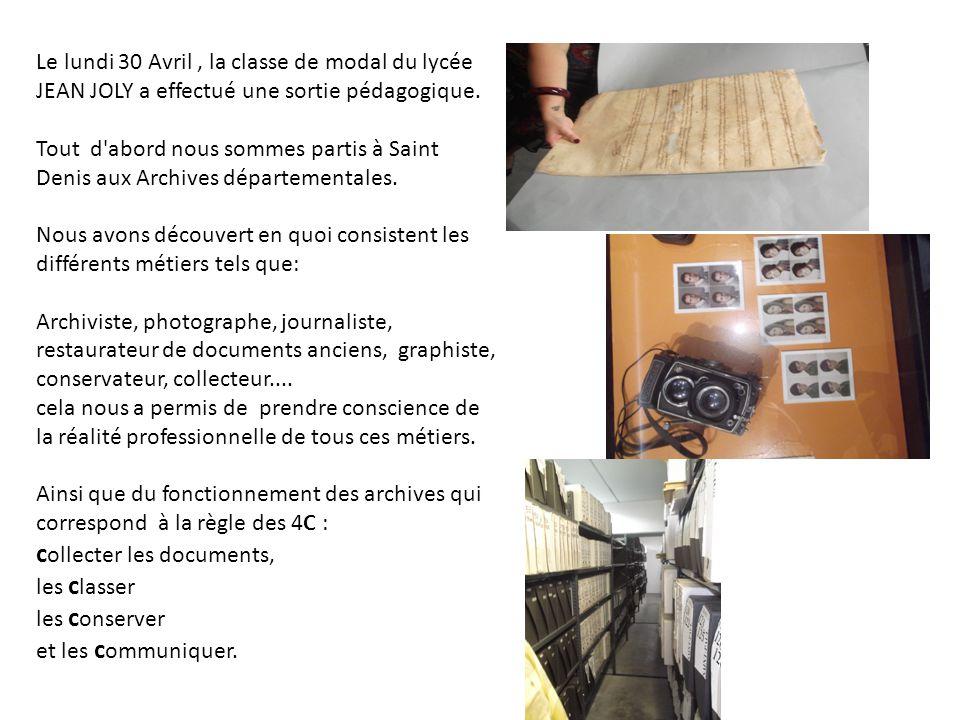 Le lundi 30 Avril, la classe de modal du lycée JEAN JOLY a effectué une sortie pédagogique. Tout d'abord nous sommes partis à Saint Denis aux Archives
