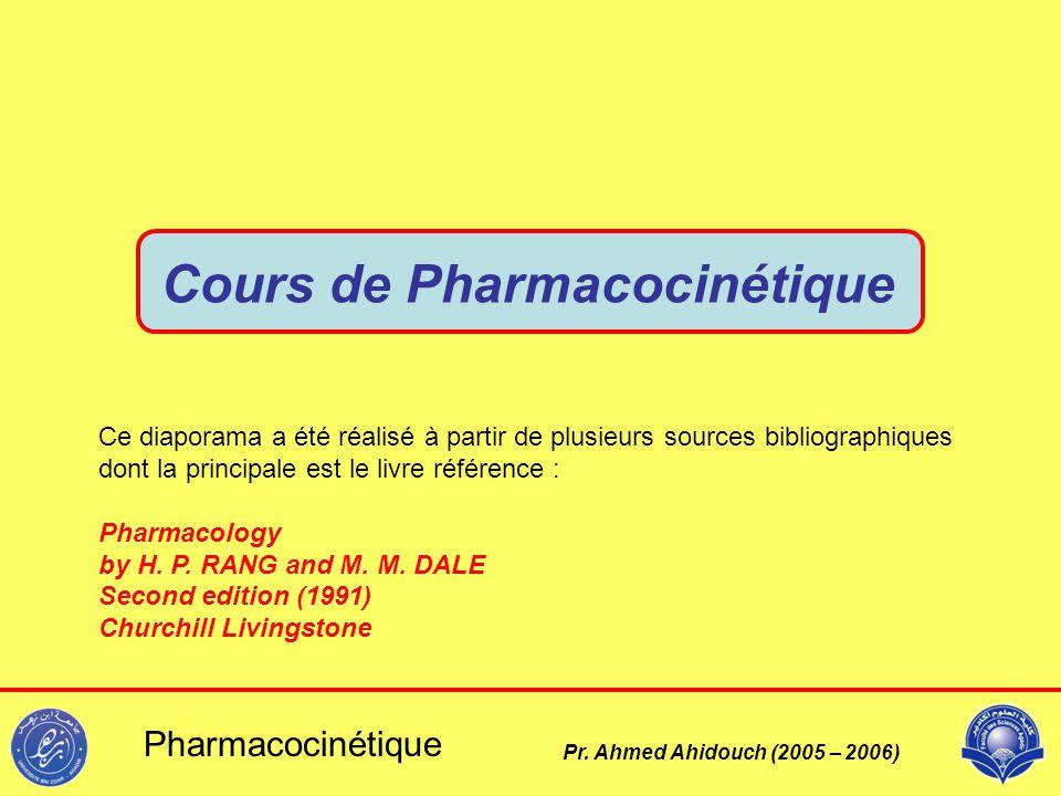 Pharmacocinétique Pr. Ahmed Ahidouch (2005 – 2006) Cours de Pharmacocinétique Ce diaporama a été réalisé à partir de plusieurs sources bibliographique