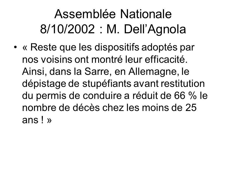 Assemblée Nationale 8/10/2002 : M. Dell'Agnola « Reste que les dispositifs adoptés par nos voisins ont montré leur efficacité. Ainsi, dans la Sarre, e