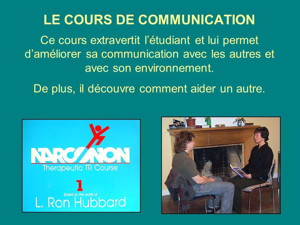 LE COURS DE COMMUNICATION Ce cours extravertit l'étudiant et lui permet d'améliorer sa communication avec les autres et avec son environnement.