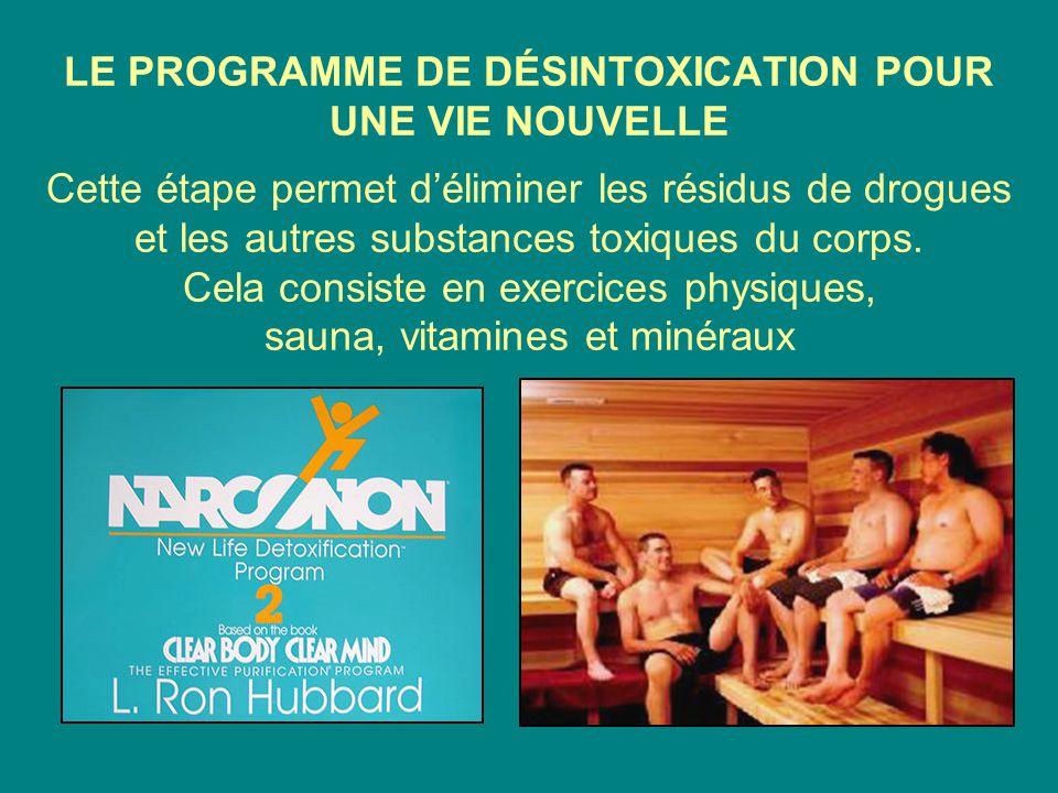 LE PROGRAMME DE DÉSINTOXICATION POUR UNE VIE NOUVELLE Cette étape permet d'éliminer les résidus de drogues et les autres substances toxiques du corps.