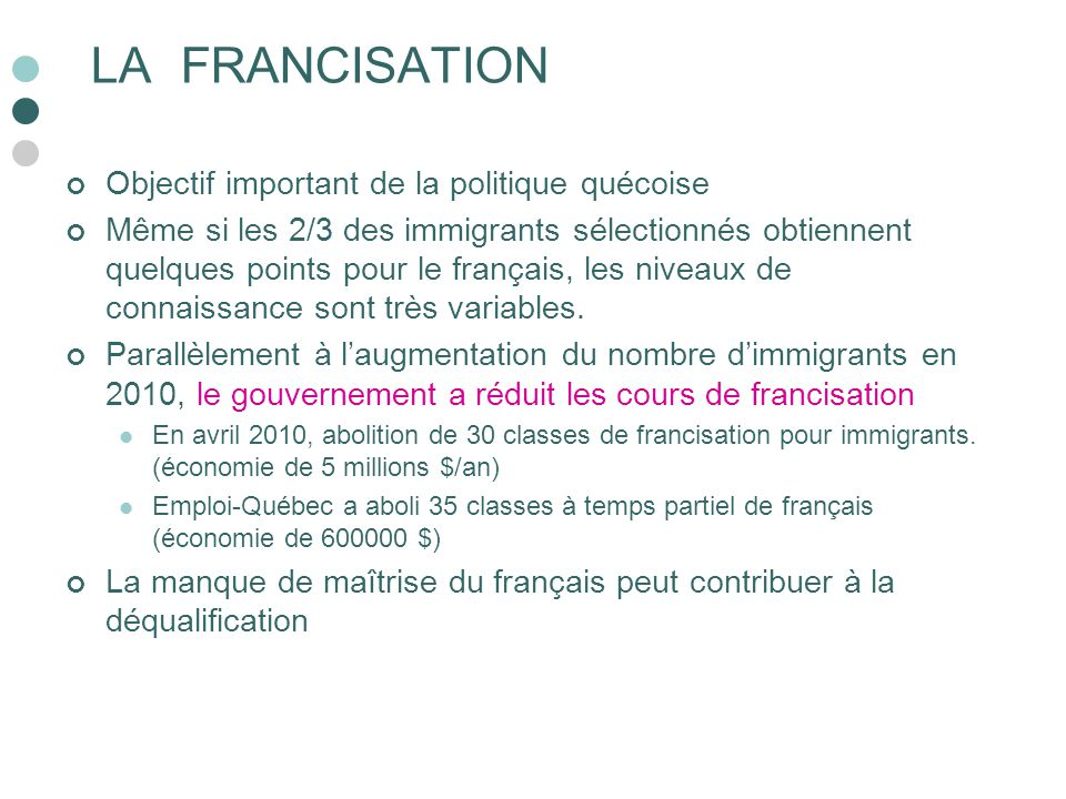LA FRANCISATION Objectif important de la politique quécoise Même si les 2/3 des immigrants sélectionnés obtiennent quelques points pour le français, l