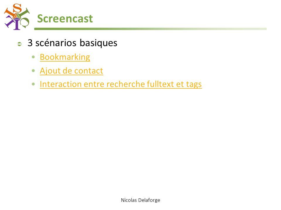 Screencast  3 scénarios basiques Bookmarking Ajout de contact Interaction entre recherche fulltext et tags Nicolas Delaforge