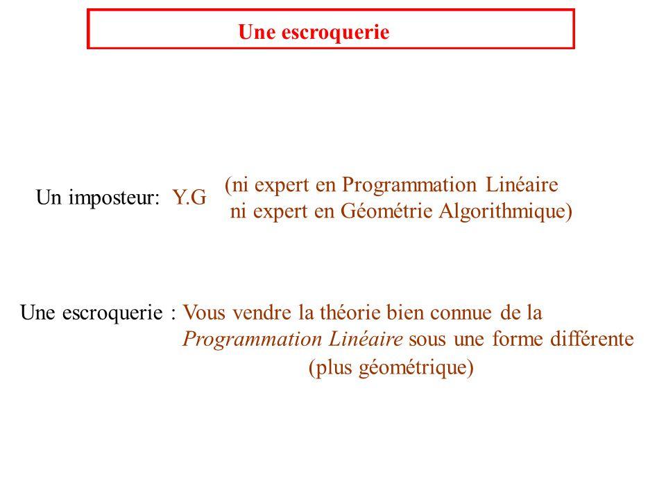 Une escroquerie Un imposteur: Une escroquerie : Vous vendre la théorie bien connue de la Programmation Linéaire sous une forme différente (ni expert e