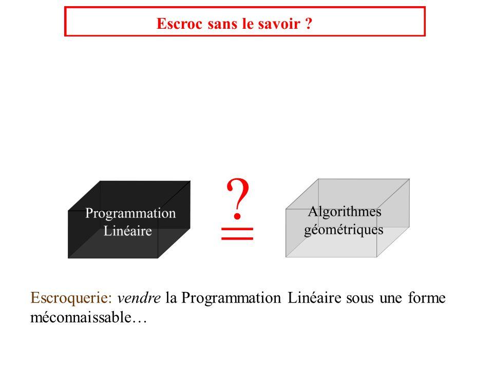 = ? Escroquerie: vendre la Programmation Linéaire sous une forme méconnaissable… Escroc sans le savoir ?