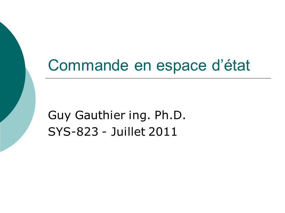 Commande en espace d'état Guy Gauthier ing. Ph.D. SYS-823 - Juillet 2011