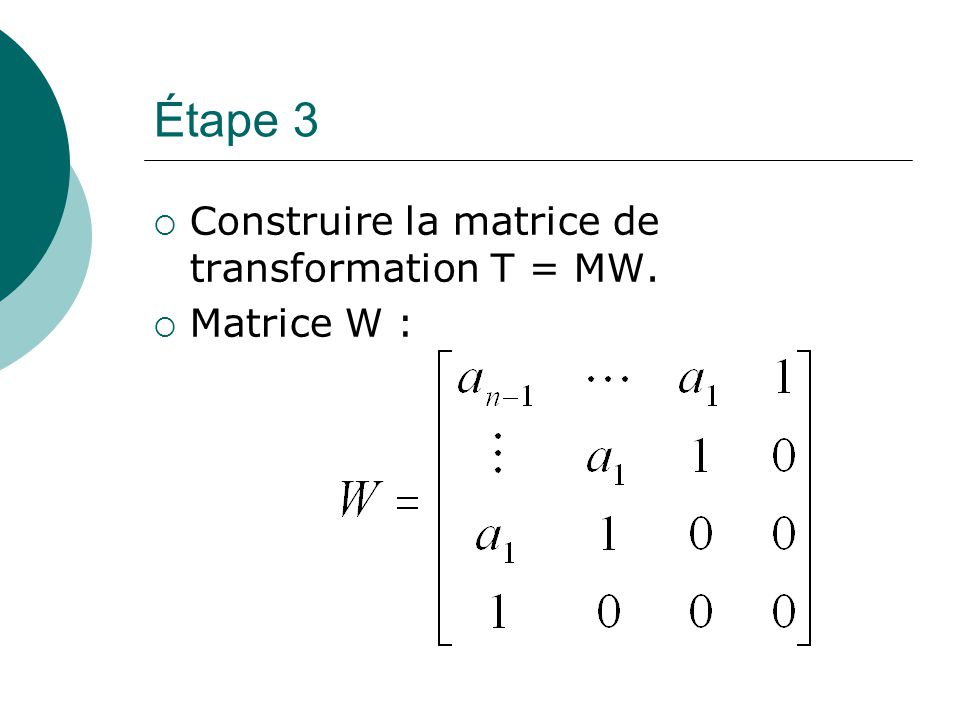 Étape 3  Construire la matrice de transformation T = MW.  Matrice W :