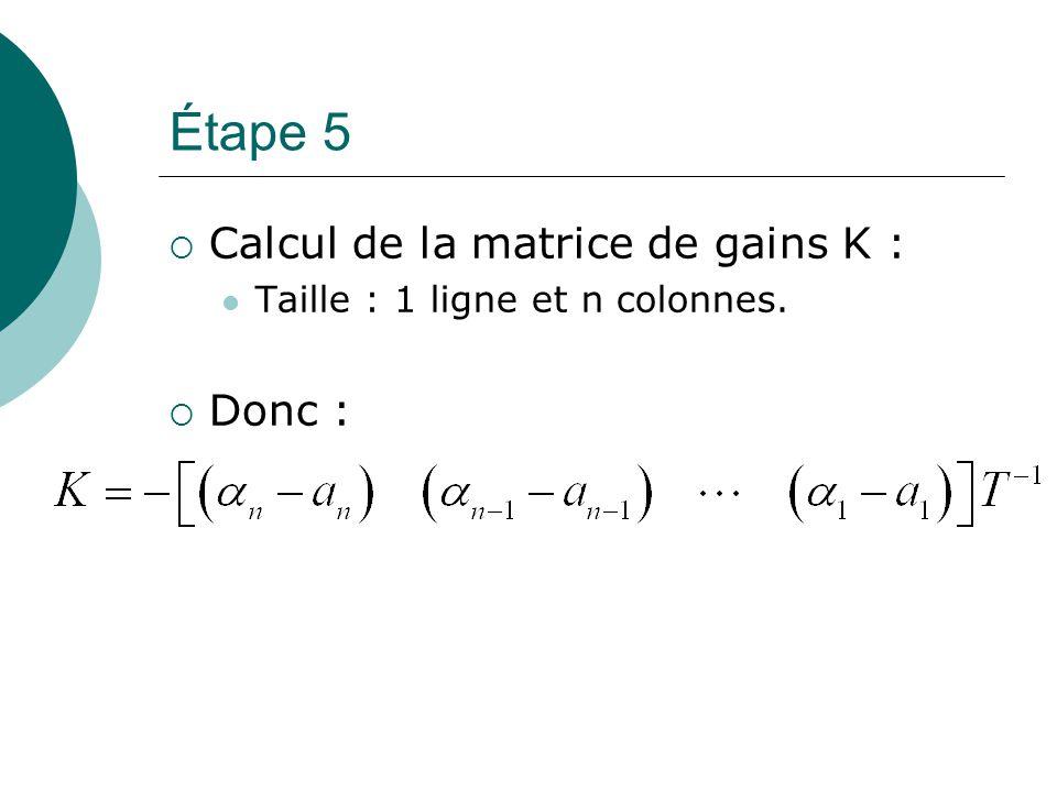 Étape 5  Calcul de la matrice de gains K : Taille : 1 ligne et n colonnes.  Donc :