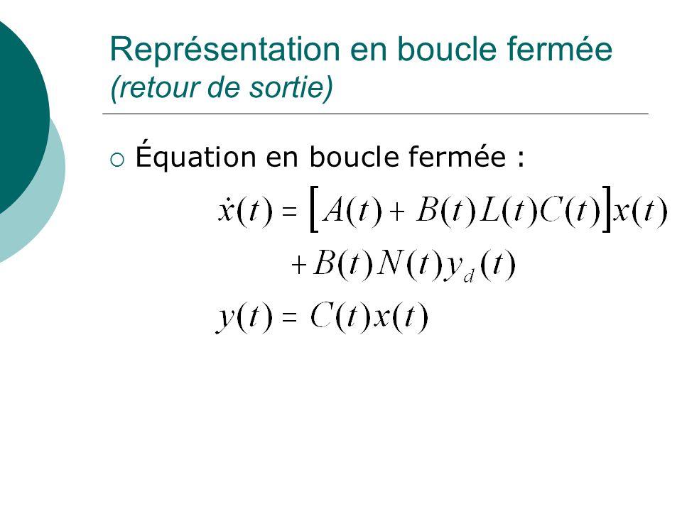 Représentation en boucle fermée (retour de sortie)  Équation en boucle fermée :