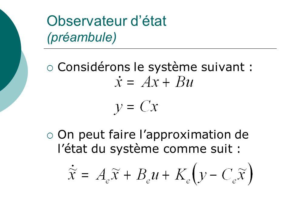 Observateur d'état (préambule)  Considérons le système suivant :  On peut faire l'approximation de l'état du système comme suit :