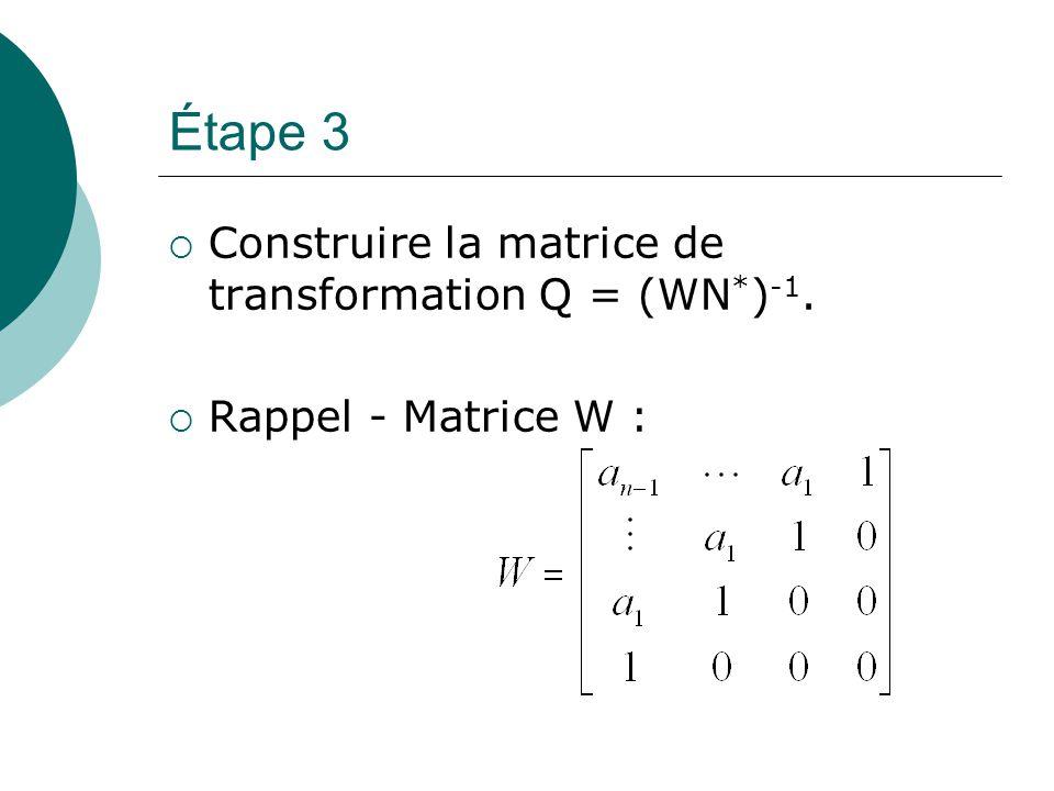 Étape 3  Construire la matrice de transformation Q = (WN * ) -1.  Rappel - Matrice W :