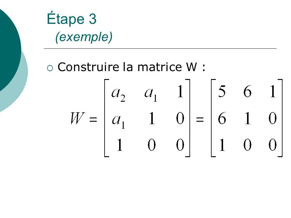 Étape 3 (exemple)  Construire la matrice W :