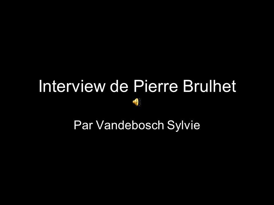 Interview de Pierre Brulhet Par Vandebosch Sylvie