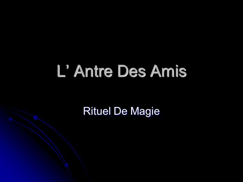 L' Antre Des Amis Rituel De Magie