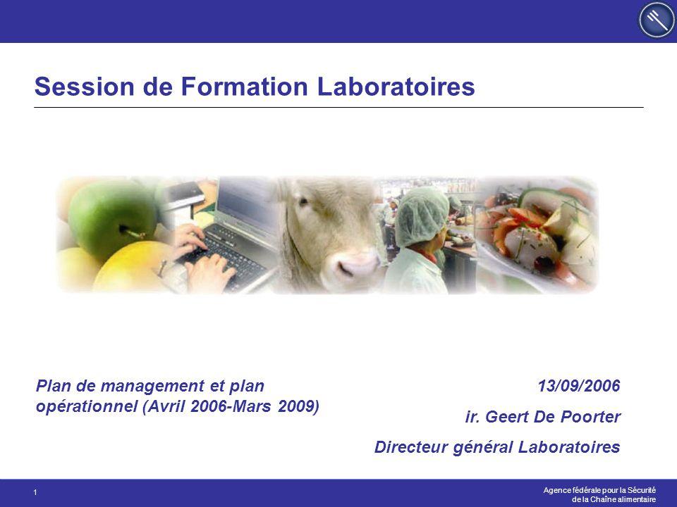 Agence fédérale pour la Sécurité de la Chaîne alimentaire 1 13/09/2006 ir. Geert De Poorter Directeur général Laboratoires Session de Formation Labora
