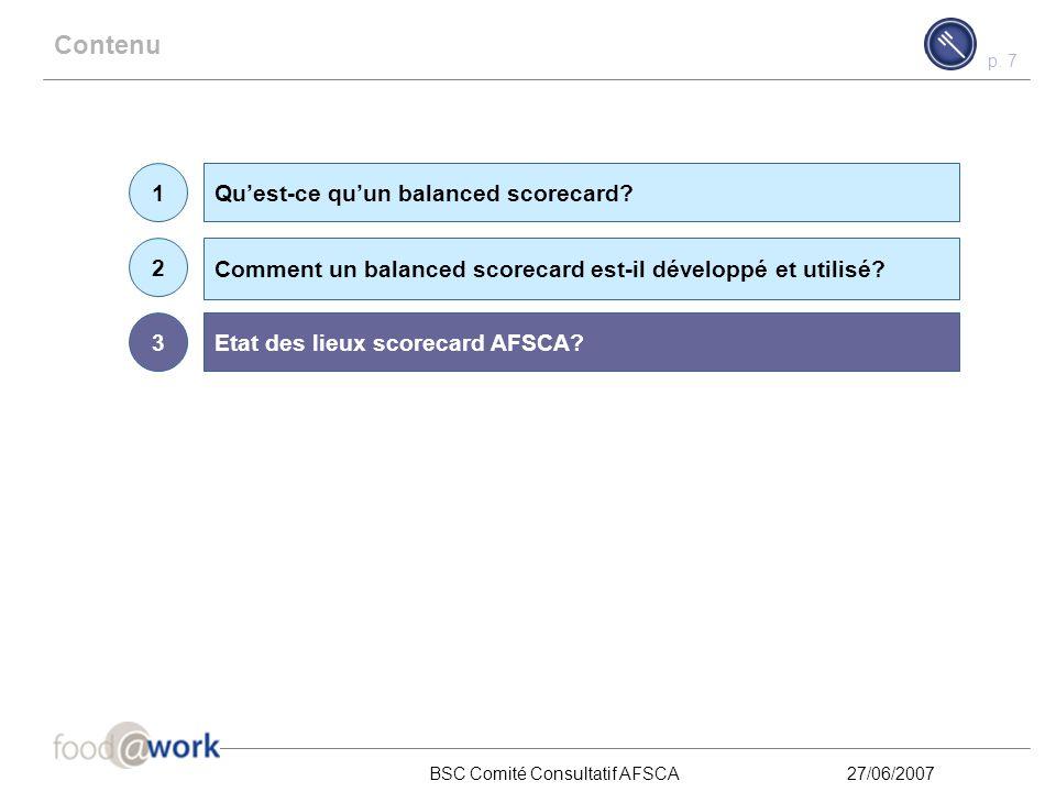 p. 6 BSC Comité Consultatif AFSCA27/06/2007 Comment un balanced scorecard est-il développé et utilisé? Le développement d'un balanced scorecard débute