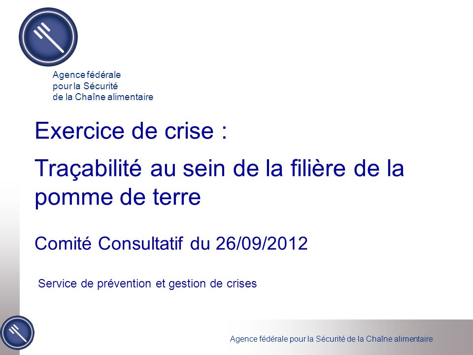 Agence fédérale pour la Sécurité de la Chaîne alimentaire Exercice de crise : Traçabilité au sein de la filière de la pomme de terre Comité Consultati