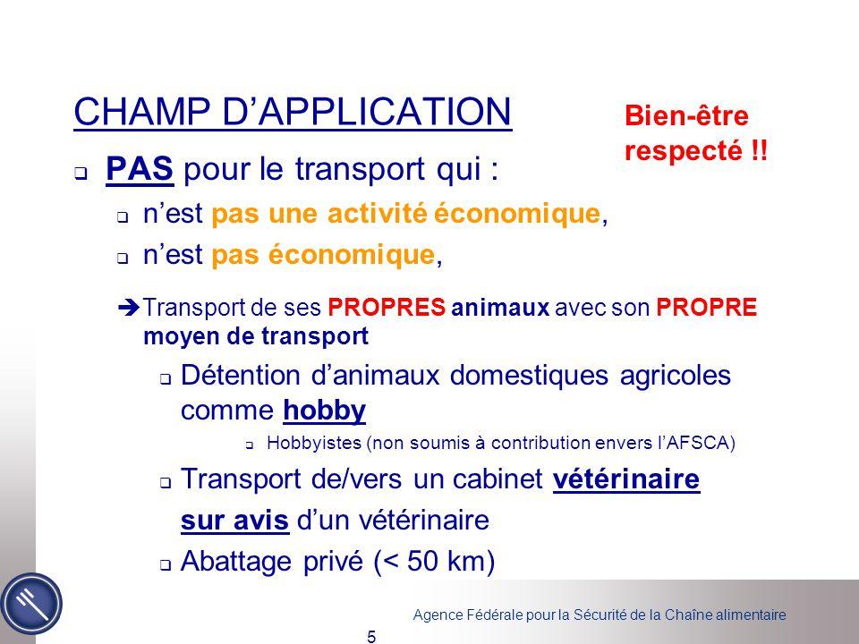 Agence Fédérale pour la Sécurité de la Chaîne alimentaire 5 CHAMP D'APPLICATION  PAS pour le transport qui :  n'est pas une activité économique,  n