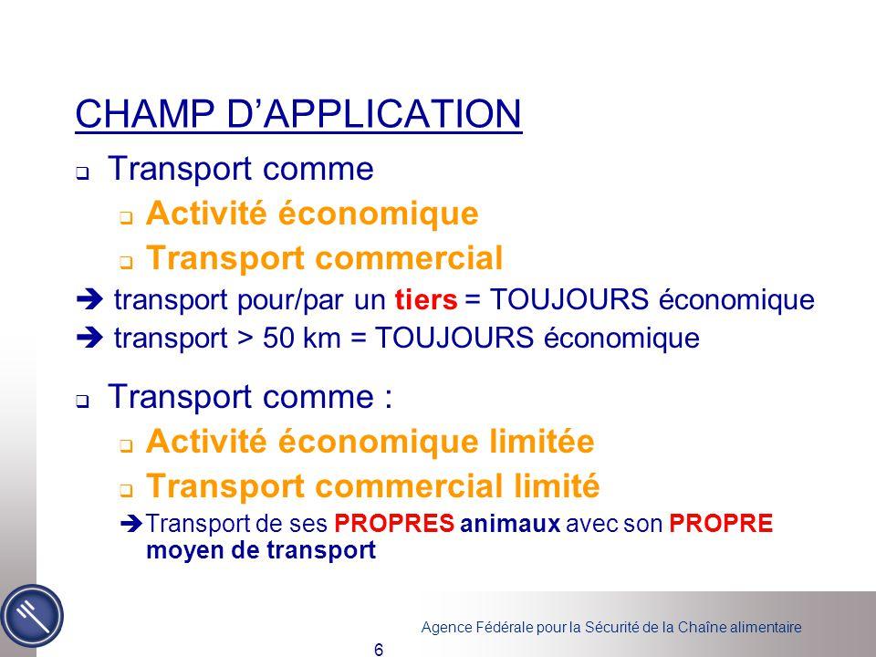 Agence Fédérale pour la Sécurité de la Chaîne alimentaire 6 CHAMP D'APPLICATION  Transport comme  Activité économique  Transport commercial  trans