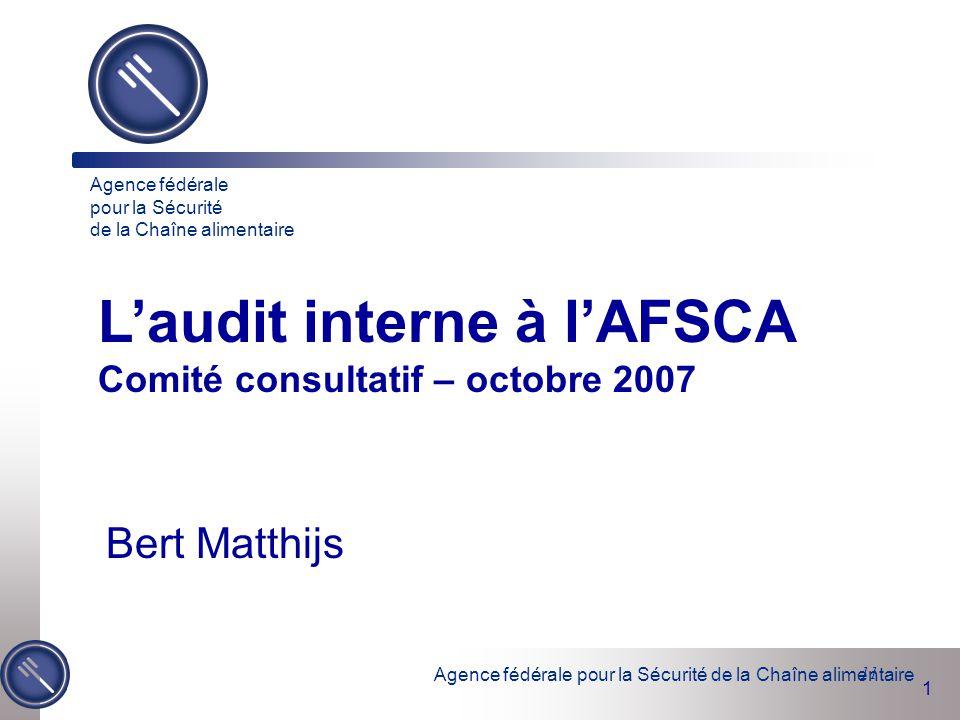 Agence fédérale pour la Sécurité de la Chaîne alimentaire 1 11 L'audit interne à l'AFSCA Comité consultatif – octobre 2007 Agence fédérale pour la Séc