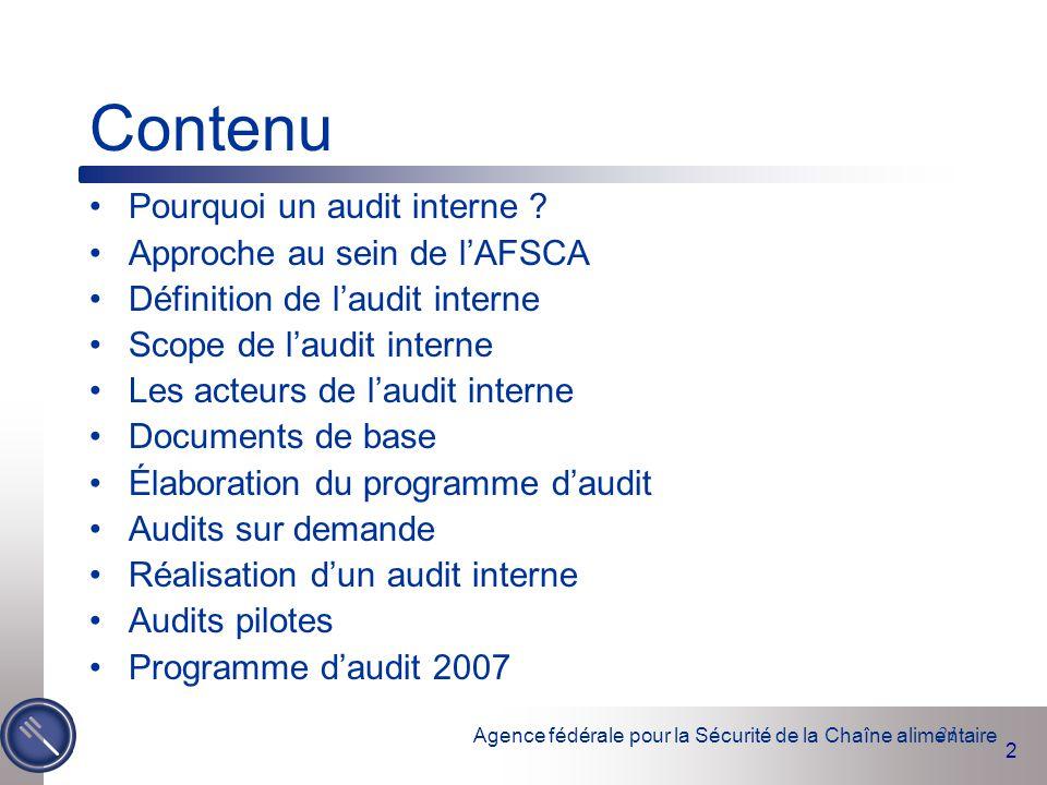 Agence fédérale pour la Sécurité de la Chaîne alimentaire 2 21 Contenu Pourquoi un audit interne ? Approche au sein de l'AFSCA Définition de l'audit i