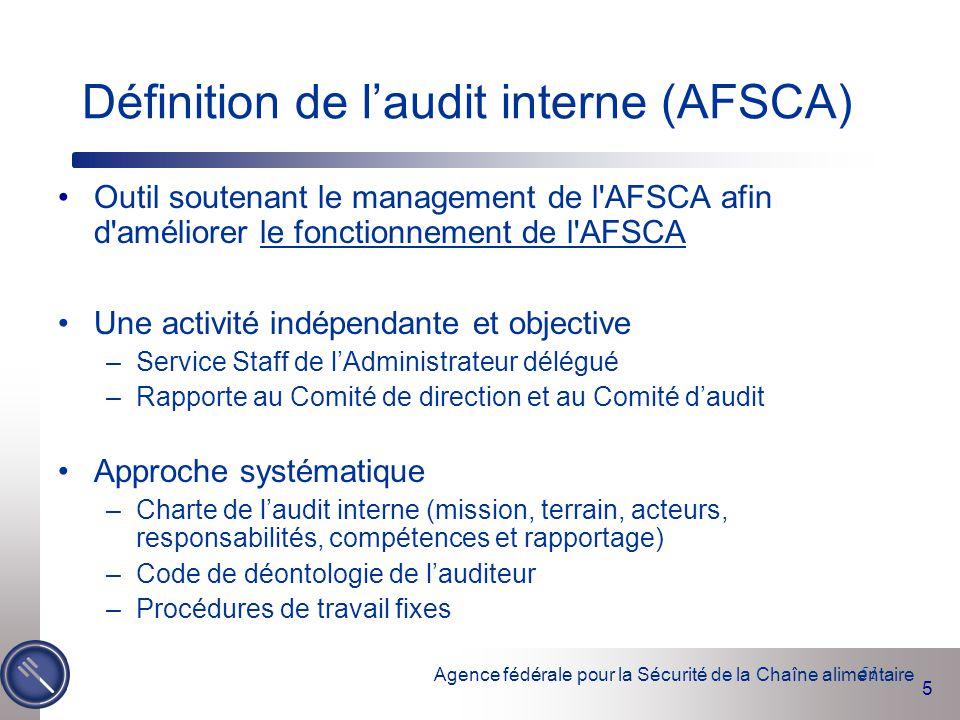 Agence fédérale pour la Sécurité de la Chaîne alimentaire 5 51 Définition de l'audit interne (AFSCA) Outil soutenant le management de l'AFSCA afin d'a