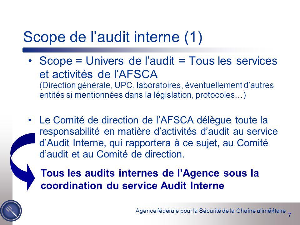 Agence fédérale pour la Sécurité de la Chaîne alimentaire 7 71 Scope de l'audit interne (1) Scope = Univers de l'audit = Tous les services et activité