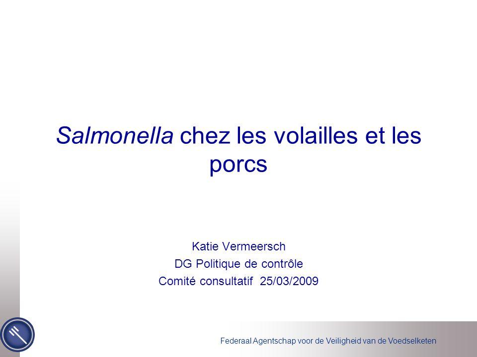 Federaal Agentschap voor de Veiligheid van de Voedselketen Salmonella chez les volailles et les porcs Katie Vermeersch DG Politique de contrôle Comité