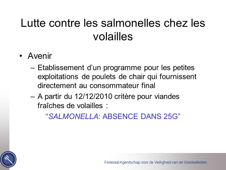 Federaal Agentschap voor de Veiligheid van de Voedselketen Lutte contre les salmonelles chez les volailles Avenir –Etablissement d'un programme pour l