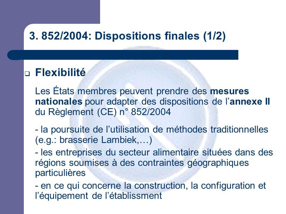 3. 852/2004: Dispositions finales (1/2)  Flexibilité Les États membres peuvent prendre des mesures nationales pour adapter des dispositions de l'anne