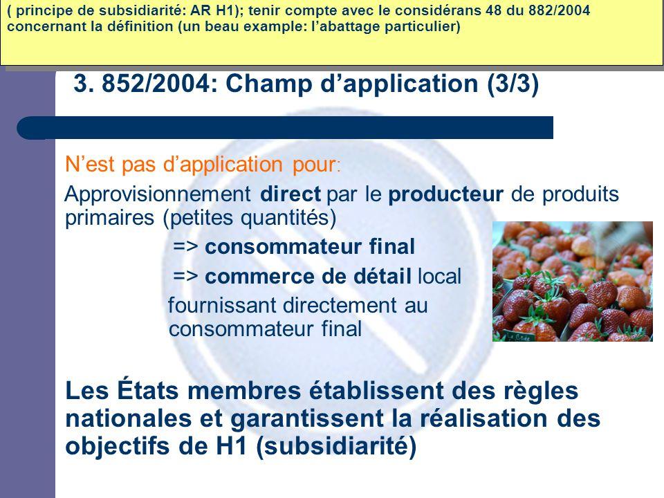 3. 852/2004: Champ d'application (3/3) N'est pas d'application pour : Approvisionnement direct par le producteur de produits primaires (petites quanti