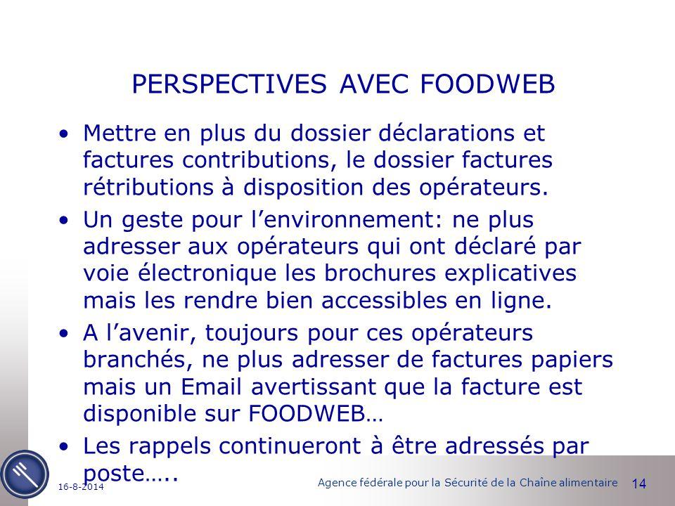 Agence fédérale pour la Sécurité de la Chaîne alimentaire PERSPECTIVES AVEC FOODWEB Mettre en plus du dossier déclarations et factures contributions, le dossier factures rétributions à disposition des opérateurs.