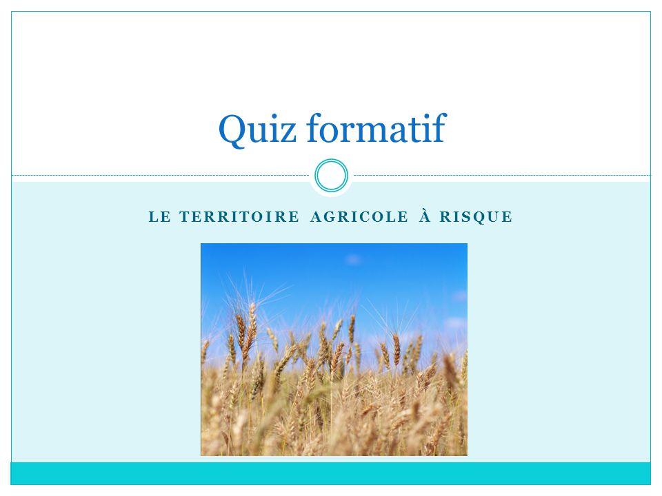 LE TERRITOIRE AGRICOLE À RISQUE Quiz formatif
