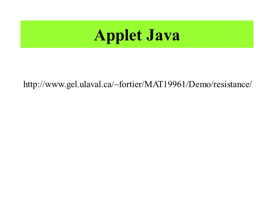 Applet Java http://www.gel.ulaval.ca/~fortier/MAT19961/Demo/resistance/
