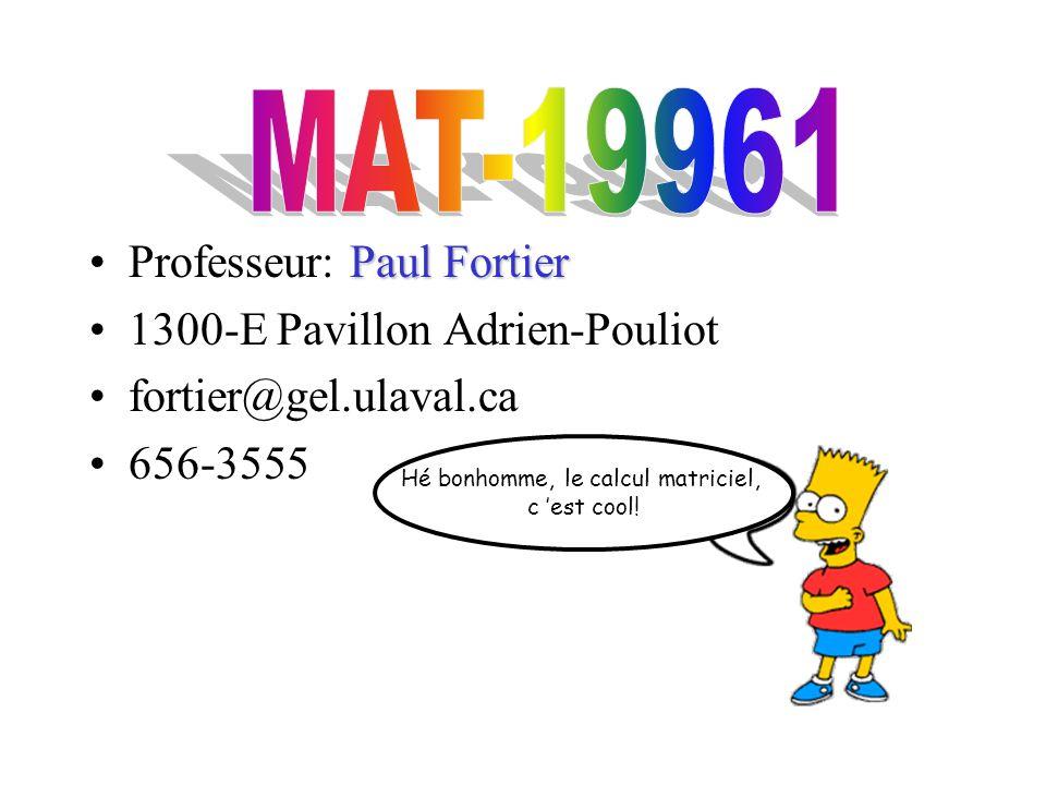 Paul FortierProfesseur: Paul Fortier 1300-E Pavillon Adrien-Pouliot fortier@gel.ulaval.ca 656-3555 Hé bonhomme, le calcul matriciel, c 'est cool!